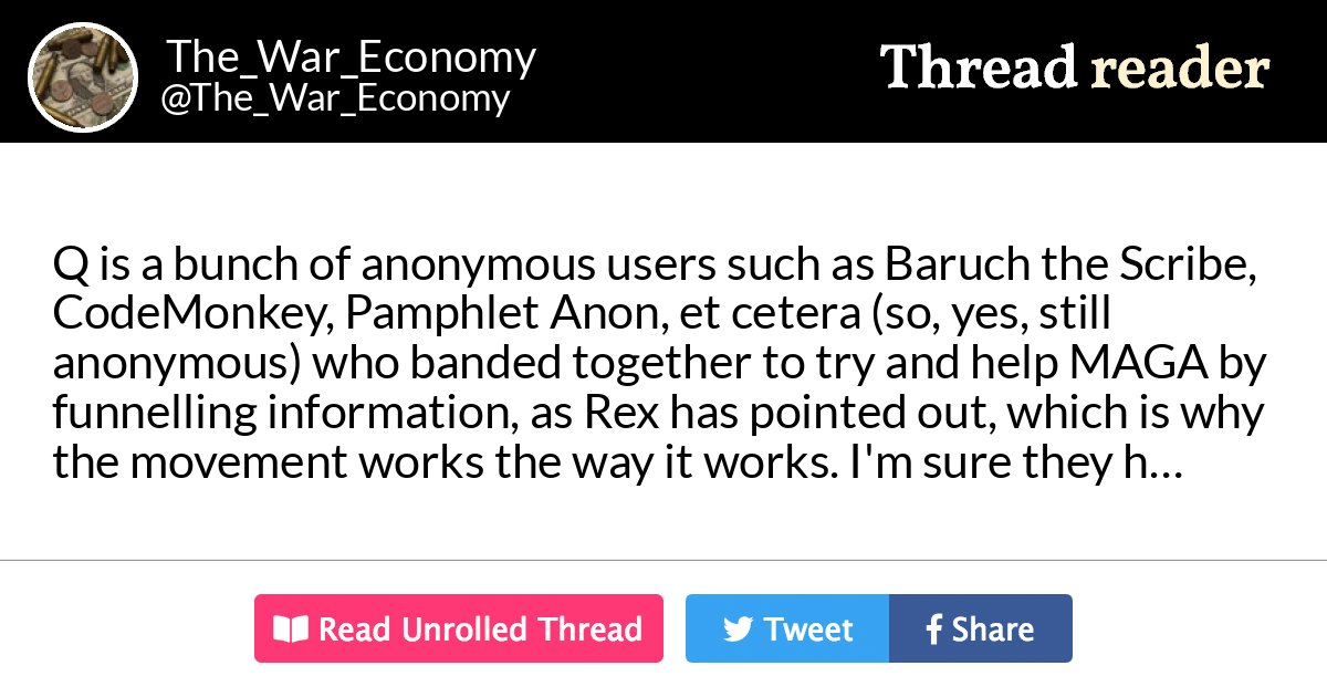 "Thread by @The_War_Economy: ""Q is a bunch of anonymous users such as Baruch the Scribe, CodeMonkey, Pamphlet Anon, et cetera (so, yes, still anonymous) who banded togeth […]"""