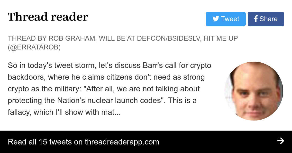 """Thread by @ErrataRob: """"So in today's tweet storm, let's discuss Barr's call for crypto backdoors, where he claims citizens don't need as strong crypto as the milit […]"""""""