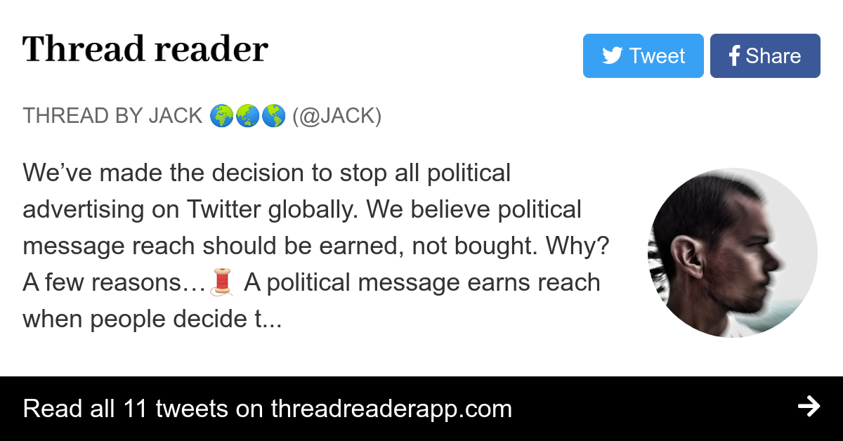 "Thread by @jack: ""We've made the decision to stop all political advertising on Twitter globally. We believe political message reach should be earned, not boug […]"""