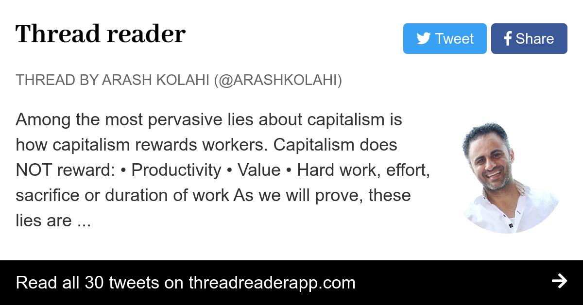 Thread by @ArashKolahi: Among the most pervasive lies about capitalism is how capitalism rewards workers. Capitalism does NOT reward: • Productivity • Value • Hard…