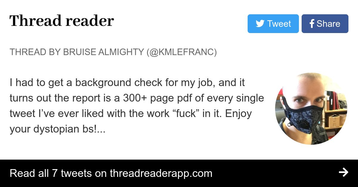 Thread by @kmlefranc: I had to get a background check for my job, and it turns out the report is a 300+ page pdf of every single tweet I've ever liked with the wo…