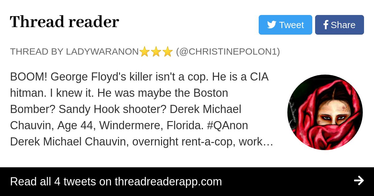 Thread by @ChristinePolon1: BOOM! George Floyd's killer isn't a cop. He is a CIA hitman. I knew it. He was maybe the Boston Bomber? Sandy Hook shooter? Derek Michael Ch…